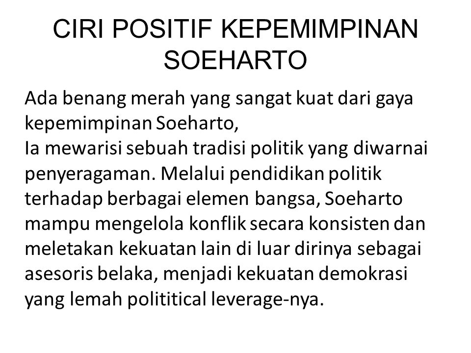 Ada benang merah yang sangat kuat dari gaya kepemimpinan Soeharto, Ia mewarisi sebuah tradisi politik yang diwarnai penyeragaman.