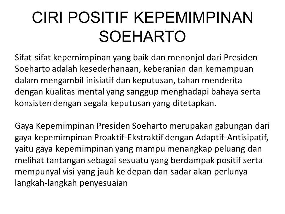 Sifat-sifat kepemimpinan yang baik dan menonjol dari Presiden Soeharto adalah kesederhanaan, keberanian dan kemampuan dalam mengambil inisiatif dan keputusan, tahan menderita dengan kualitas mental yang sanggup menghadapi bahaya serta konsisten dengan segala keputusan yang ditetapkan.