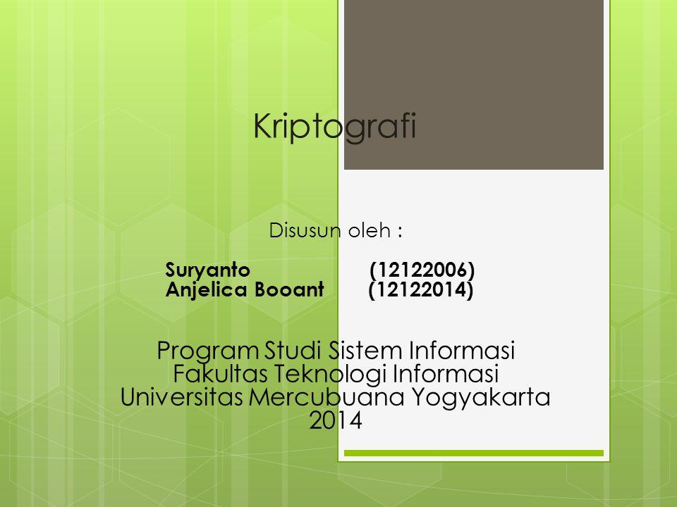 Kriptografi Disusun oleh : Suryanto (12122006) Anjelica Booant (12122014) Program Studi Sistem Informasi Fakultas Teknologi Informasi Universitas Mercubuana Yogyakarta 2014