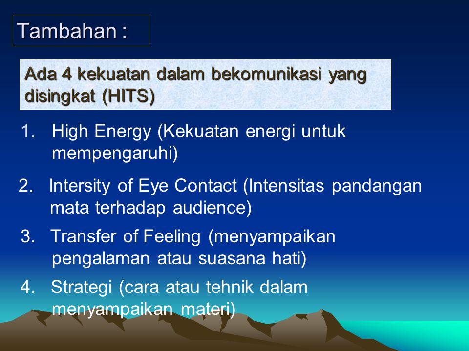 Tambahan : 1.High Energy (Kekuatan energi untuk mempengaruhi) Ada 4 kekuatan dalam bekomunikasi yang disingkat (HITS) 2. Intersity of Eye Contact (Int
