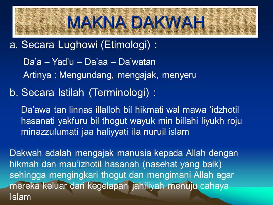MAKNA DAKWAH a. Secara Lughowi (Etimologi) : Da'a – Yad'u – Da'aa – Da'watan Artinya : Mengundang, mengajak, menyeru b. Secara Istilah (Terminologi) :