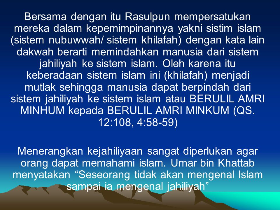 Bersama dengan itu Rasulpun mempersatukan mereka dalam kepemimpinannya yakni sistim islam (sistem nubuwwah/ sistem khilafah) dengan kata lain dakwah b