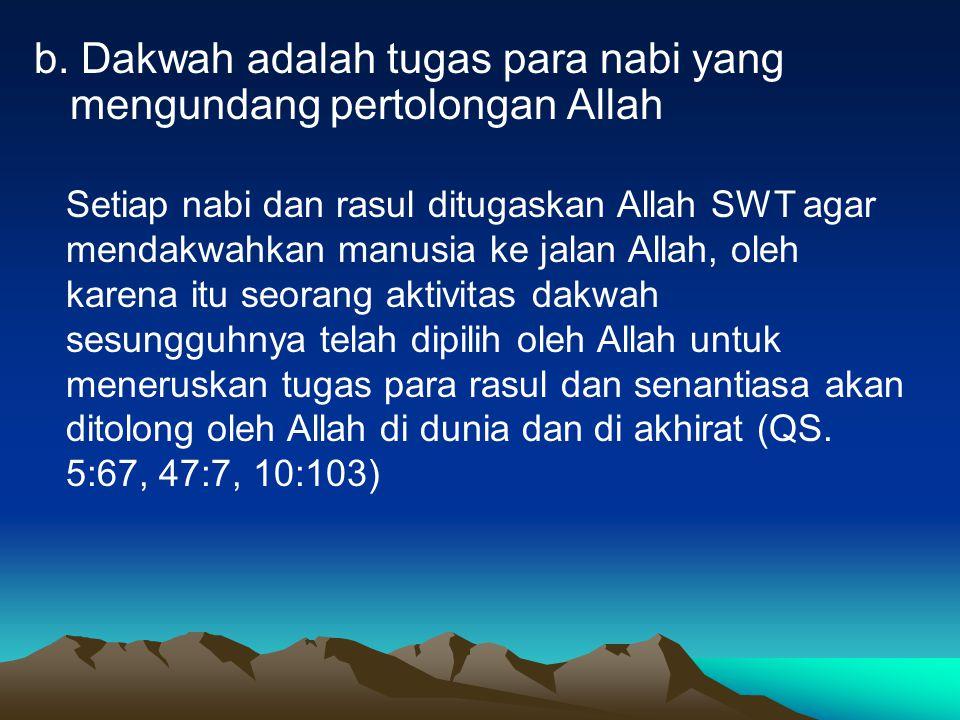 b. Dakwah adalah tugas para nabi yang mengundang pertolongan Allah Setiap nabi dan rasul ditugaskan Allah SWT agar mendakwahkan manusia ke jalan Allah