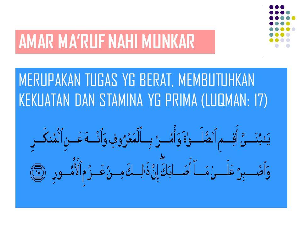 AMAR MA'RUF NAHI MUNKAR MERUPAKAN TUGAS YG MENENTUKAN EKSISTENSI DAN KUALITAS UMAT ISLAM (ALI IMRAN: 110)