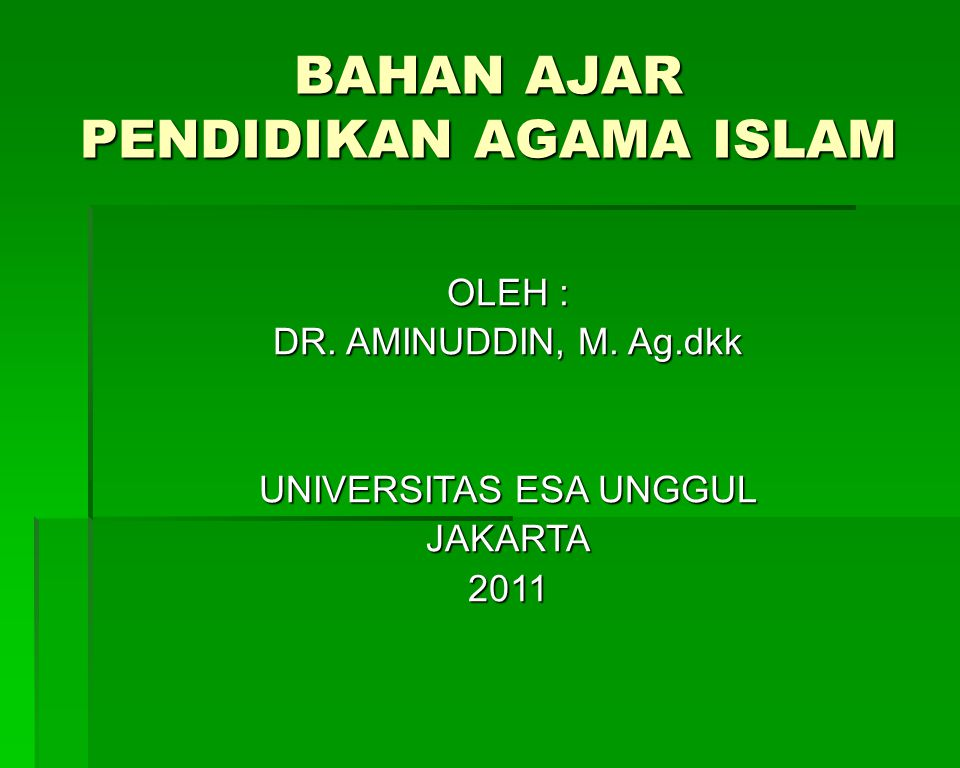 BAHAN AJAR PENDIDIKAN AGAMA ISLAM OLEH : DR. AMINUDDIN, M. Ag.dkk UNIVERSITAS ESA UNGGUL JAKARTA2011