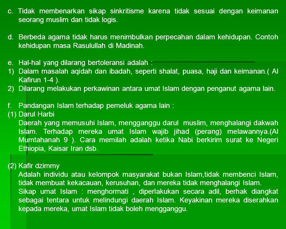 c. Tidak membenarkan sikap sinkritisme karena tidak sesuai dengan keimanan seorang muslim dan tidak logis. d. Berbeda agama tidak harus menimbulkan pe