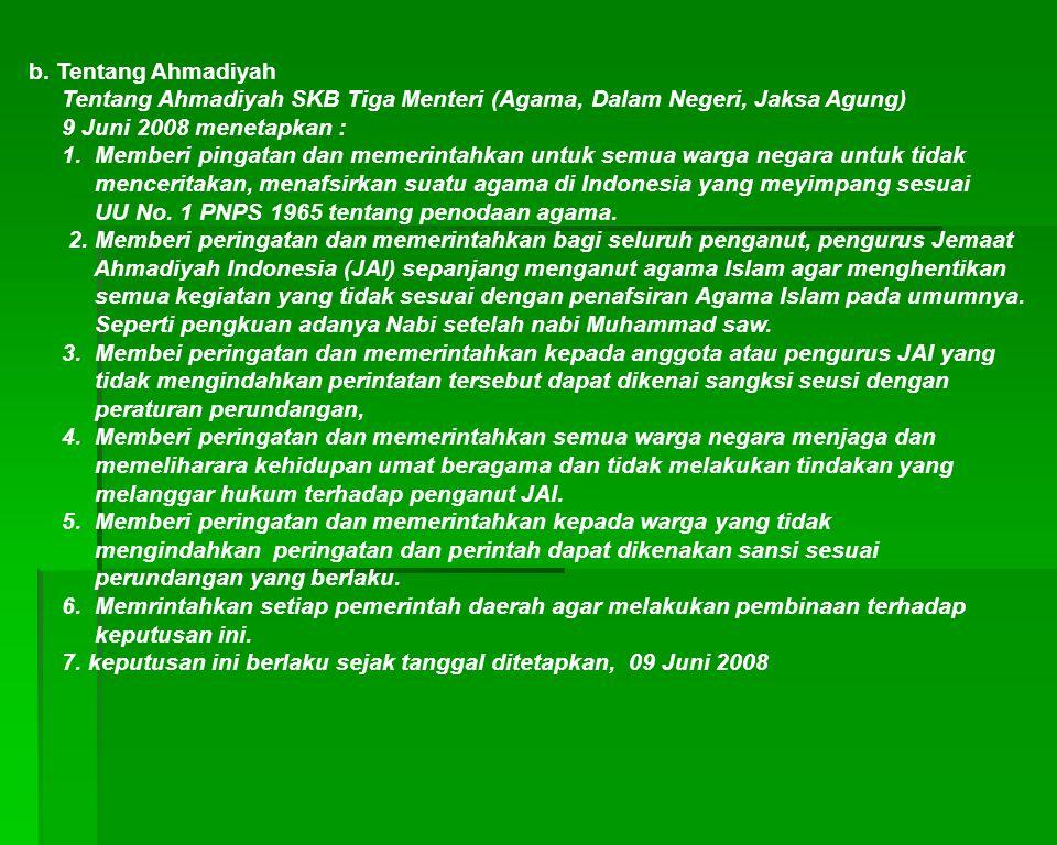 b. Tentang Ahmadiyah Tentang Ahmadiyah SKB Tiga Menteri (Agama, Dalam Negeri, Jaksa Agung) 9 Juni 2008 menetapkan : 1. Memberi pingatan dan memerintah