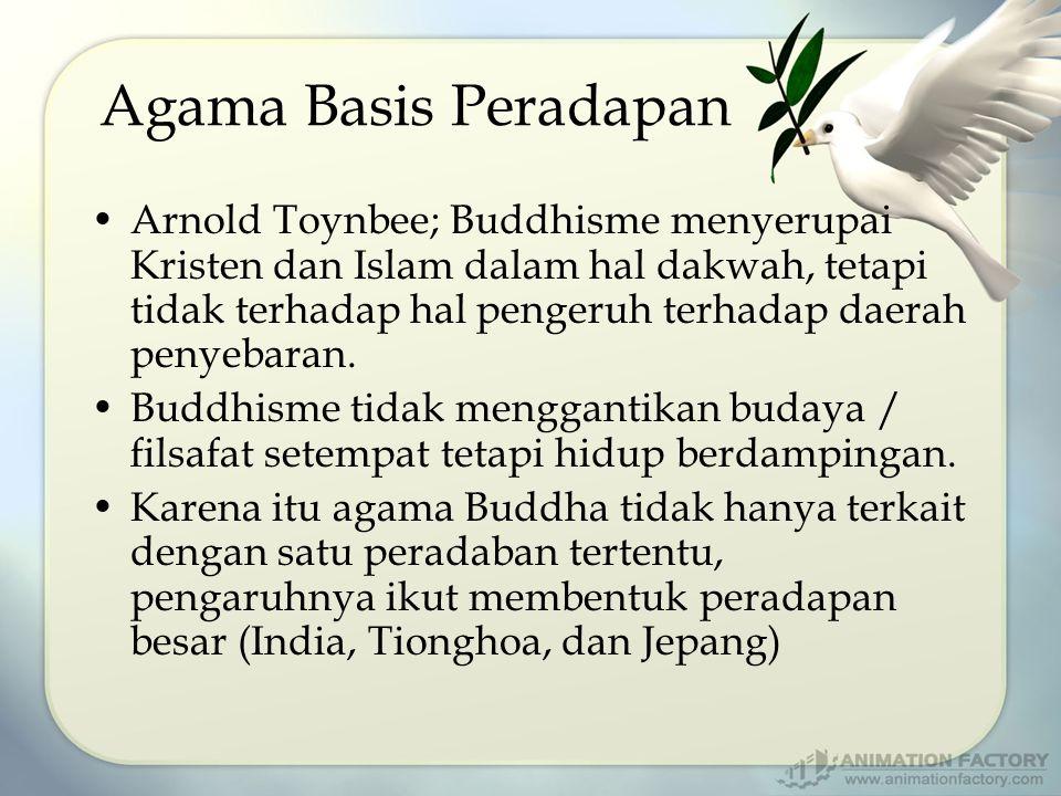Agama Basis Peradapan Arnold Toynbee; Buddhisme menyerupai Kristen dan Islam dalam hal dakwah, tetapi tidak terhadap hal pengeruh terhadap daerah penyebaran.