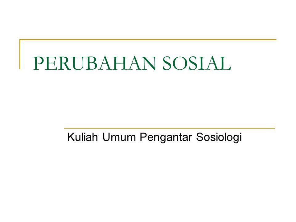 PERUBAHAN SOSIAL Kuliah Umum Pengantar Sosiologi