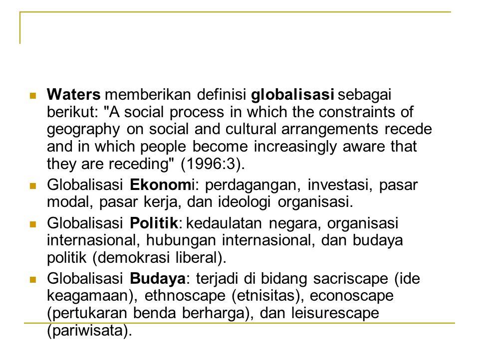 Waters memberikan definisi globalisasi sebagai berikut: