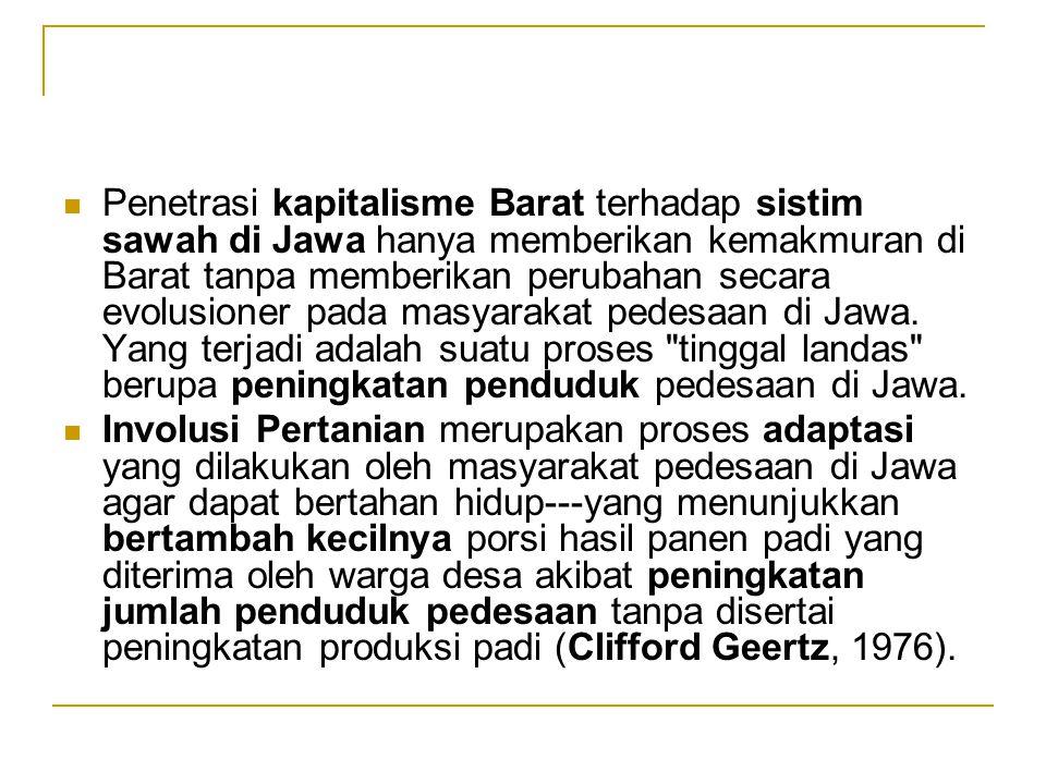 Penetrasi kapitalisme Barat terhadap sistim sawah di Jawa hanya memberikan kemakmuran di Barat tanpa memberikan perubahan secara evolusioner pada masy