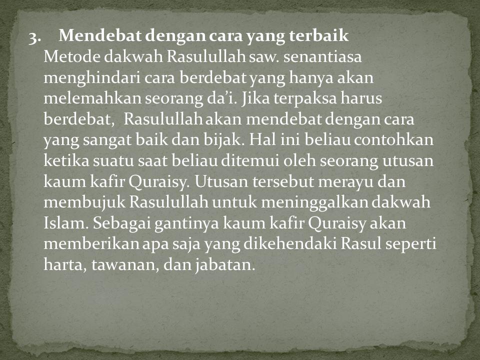 3.Mendebat dengan cara yang terbaik Metode dakwah Rasulullah saw.