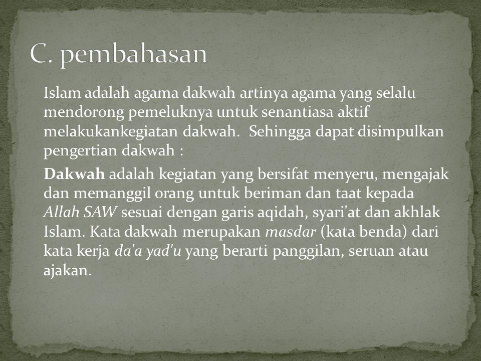 Islam adalah agama dakwah artinya agama yang selalu mendorong pemeluknya untuk senantiasa aktif melakukankegiatan dakwah.