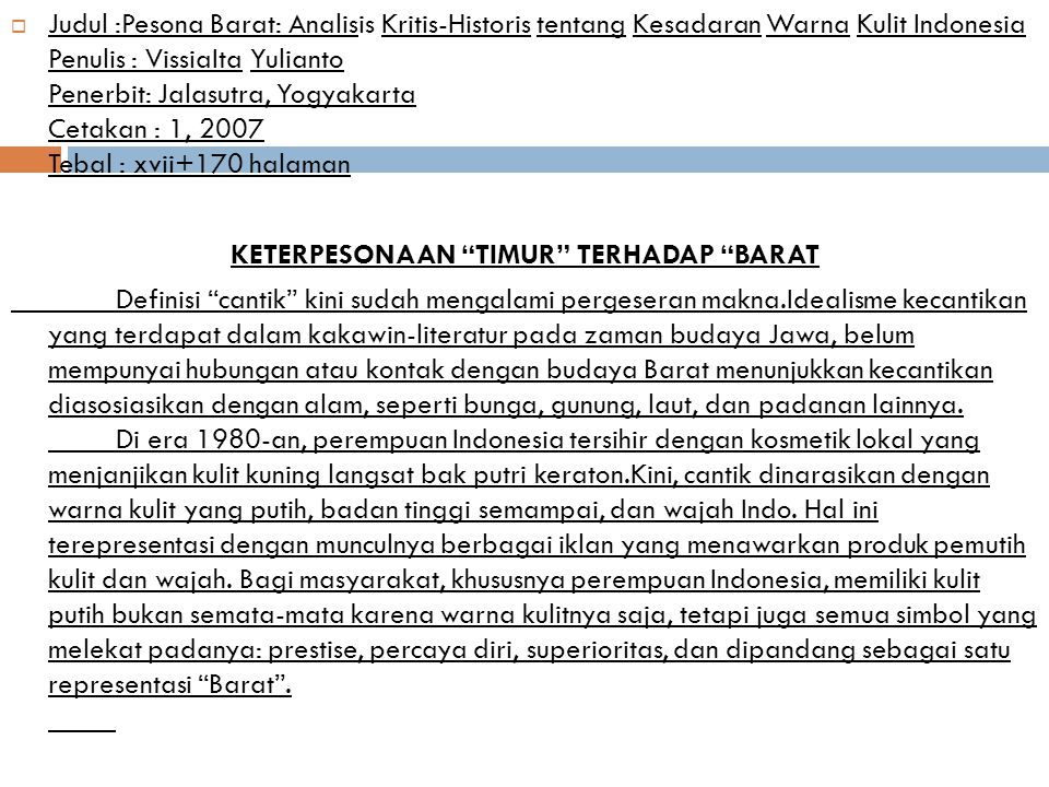  Judul :Pesona Barat: Analisis Kritis-Historis tentang Kesadaran Warna Kulit Indonesia Penulis : VissiaIta Yulianto Penerbit: Jalasutra, Yogyakarta C