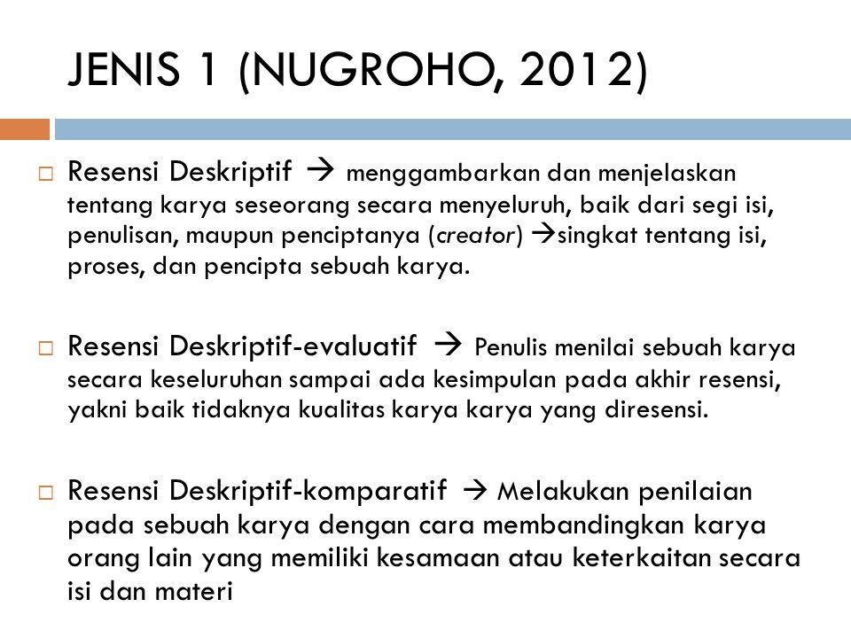 JENIS 1 (NUGROHO, 2012)  Resensi Deskriptif  menggambarkan dan menjelaskan tentang karya seseorang secara menyeluruh, baik dari segi isi, penulisan,