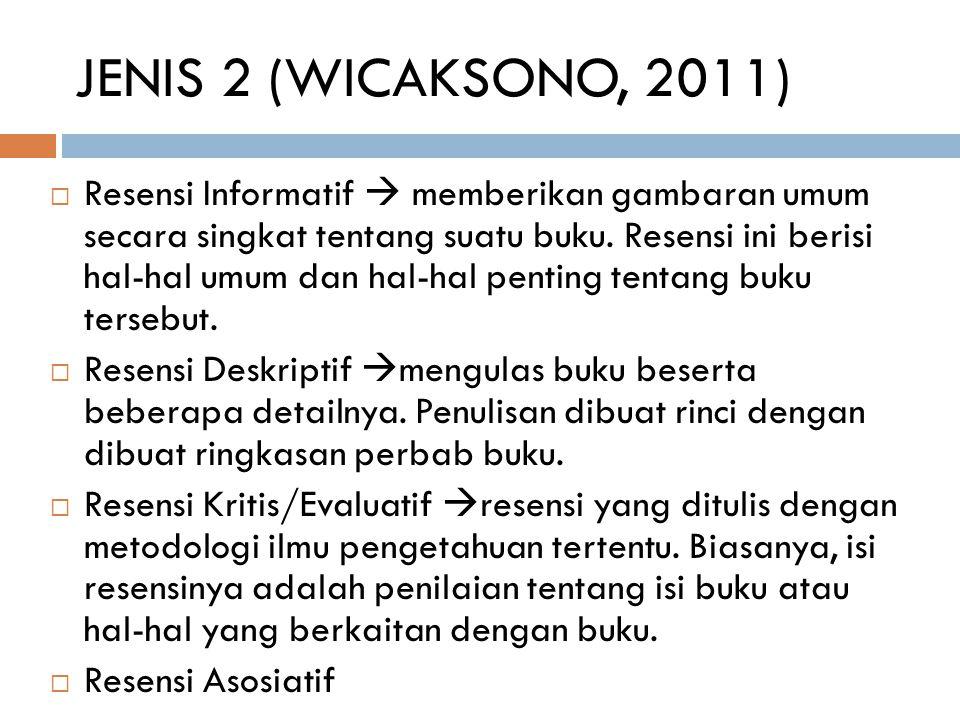 JENIS 2 (WICAKSONO, 2011)  Resensi Informatif  memberikan gambaran umum secara singkat tentang suatu buku. Resensi ini berisi hal-hal umum dan hal-h