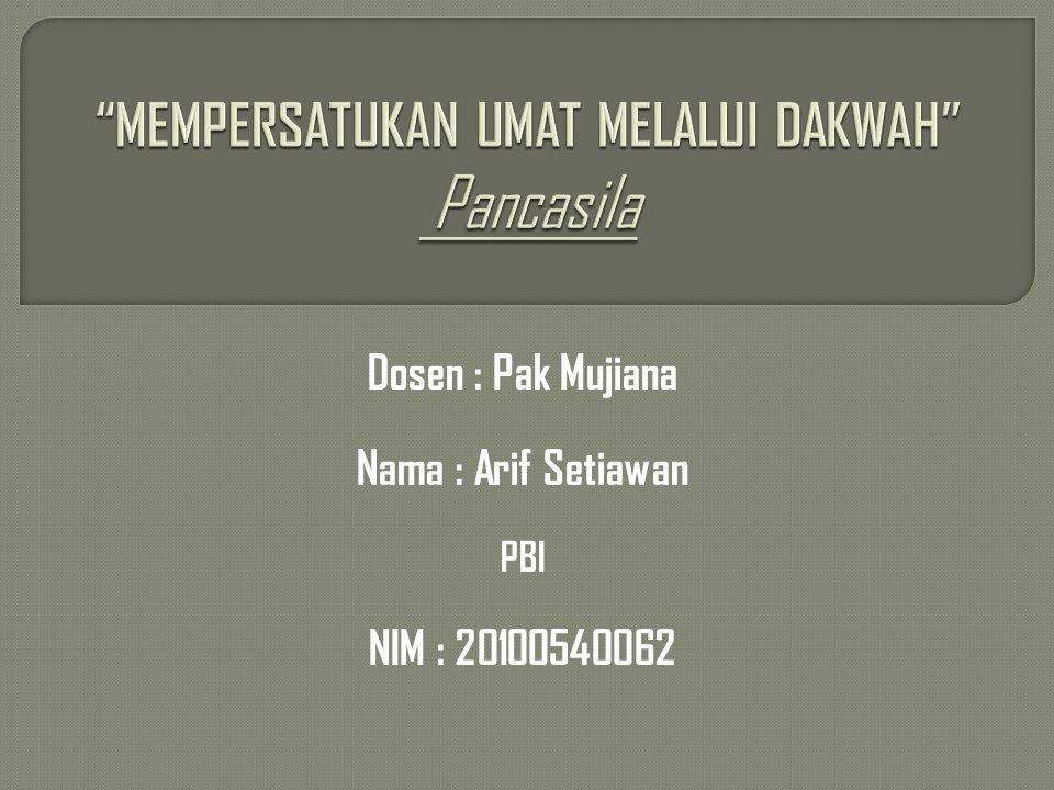 Dosen : Pak Mujiana Nama : Arif Setiawan PBI NIM : 20100540062