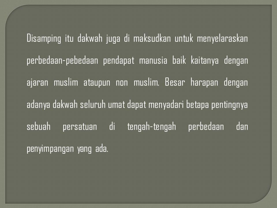 Disamping itu dakwah juga di maksudkan untuk menyelaraskan perbedaan-pebedaan pendapat manusia baik kaitanya dengan ajaran muslim ataupun non muslim.