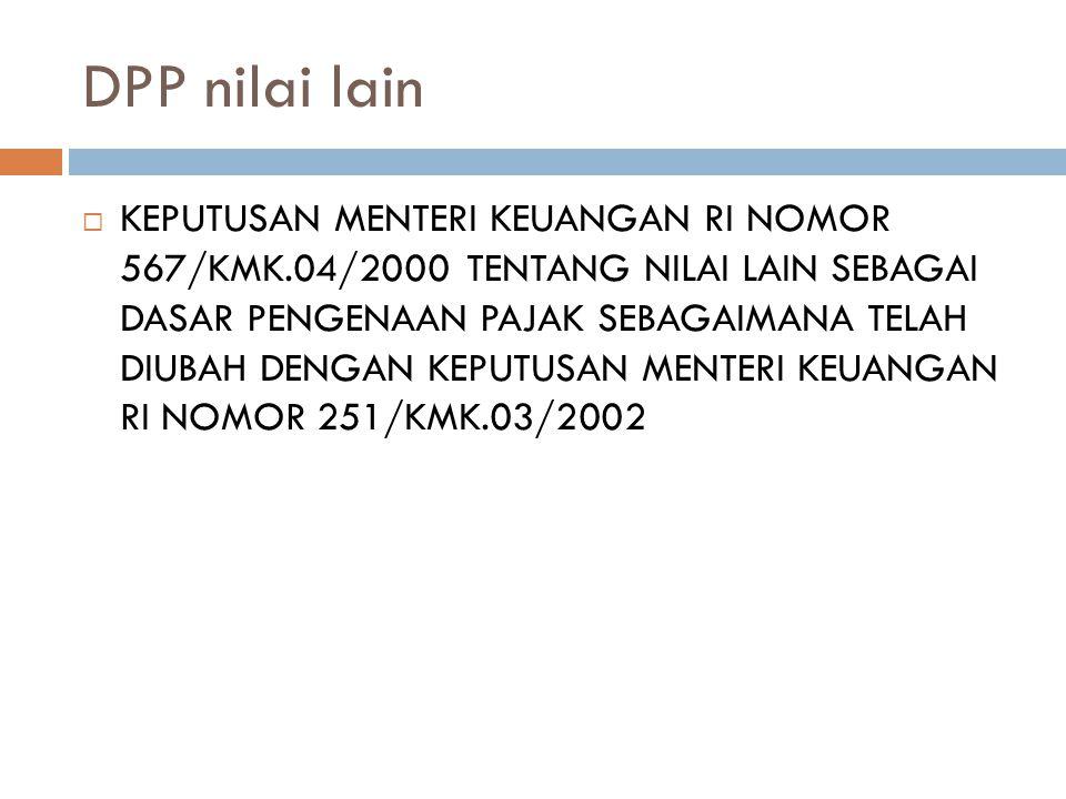 DPP nilai lain  KEPUTUSAN MENTERI KEUANGAN RI NOMOR 567/KMK.04/2000 TENTANG NILAI LAIN SEBAGAI DASAR PENGENAAN PAJAK SEBAGAIMANA TELAH DIUBAH DENGAN