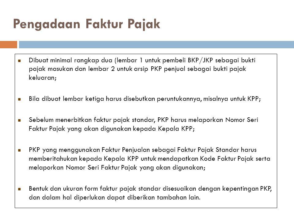 Dibuat minimal rangkap dua (lembar 1 untuk pembeli BKP/JKP sebagai bukti pajak masukan dan lembar 2 untuk arsip PKP penjual sebagai bukti pajak keluar