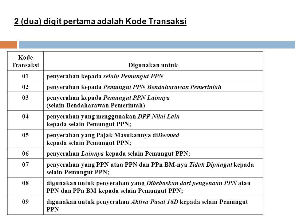 2 (dua) digit pertama adalah Kode Transaksi Kode TransaksiDigunakan untuk 01penyerahan kepada selain Pemungut PPN 02penyerahan kepada Pemungut PPN Ben