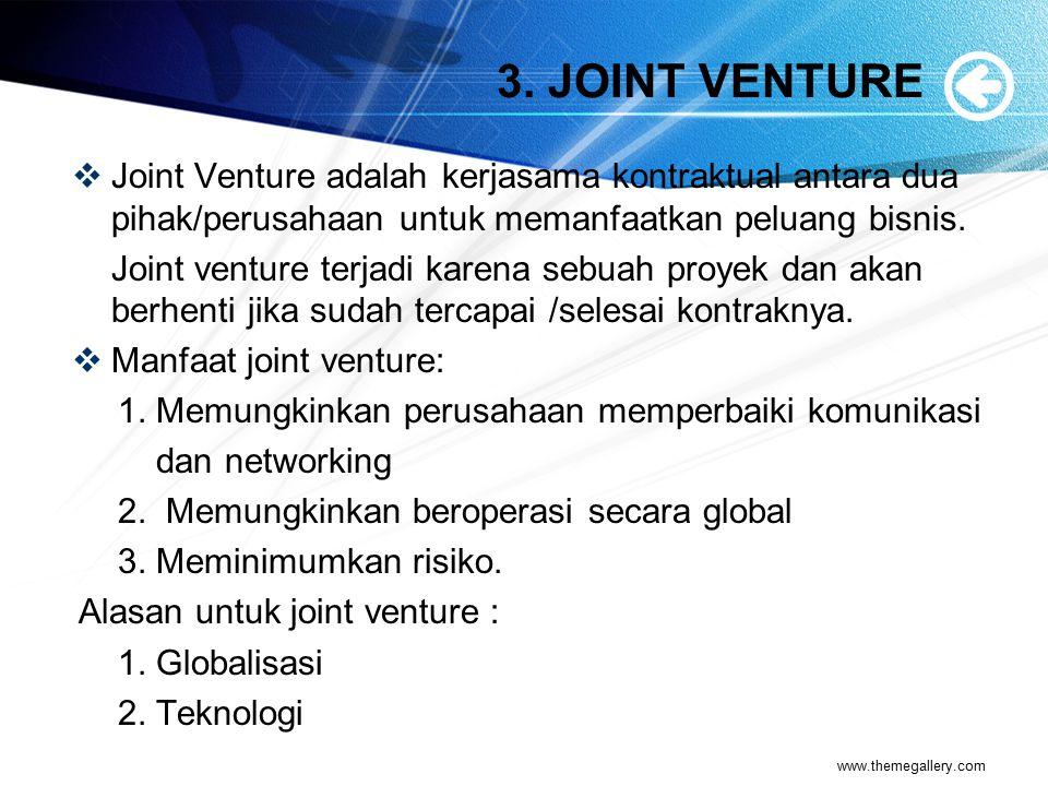 3. JOINT VENTURE  Joint Venture adalah kerjasama kontraktual antara dua pihak/perusahaan untuk memanfaatkan peluang bisnis. Joint venture terjadi kar
