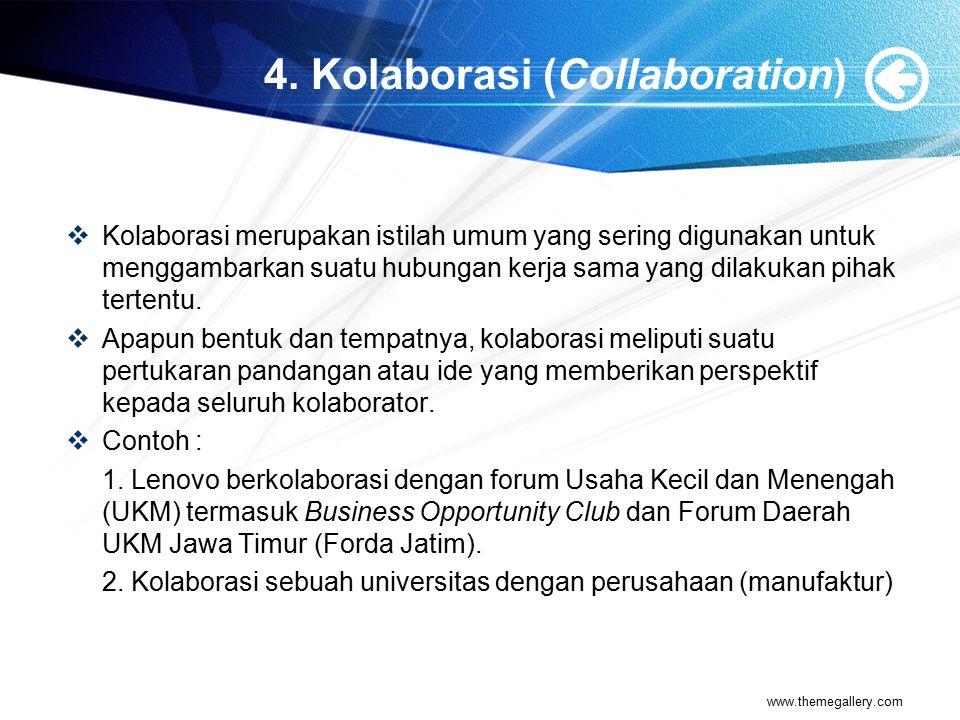 4. Kolaborasi (Collaboration)  Kolaborasi merupakan istilah umum yang sering digunakan untuk menggambarkan suatu hubungan kerja sama yang dilakukan p