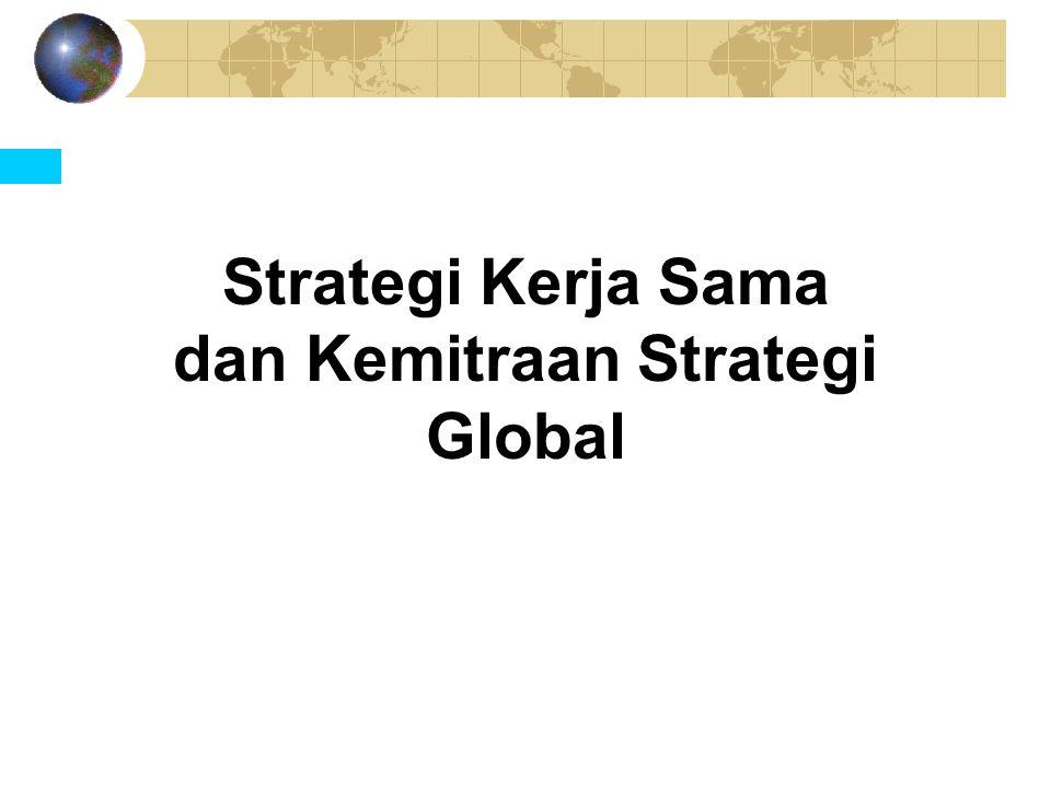 Kemitraan Strategi Global (KSG) Dua perusahaan atau lebih mengembangkan strategi jangka panjang bersama dengan tujuan mencapai kepemimpinan dunia dengan mengusahakan biaya paling rendah, diferensiasi dan menciptakan pemosisian berdasarkan variasi Hubungannya bersifat timbal balik : setiap mitra memiliki kelebihan spesifik yang akan dibagikan pada mitra yg lain : proses belajar hrs terjadi dikedua belah pihak.