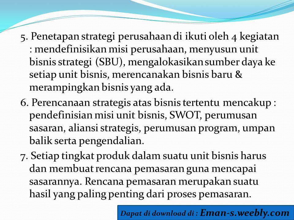 5. Penetapan strategi perusahaan di ikuti oleh 4 kegiatan : mendefinisikan misi perusahaan, menyusun unit bisnis strategi (SBU), mengalokasikan sumber