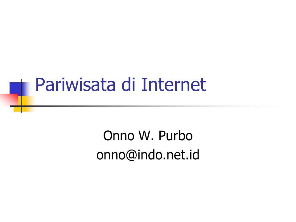 Pariwisata di Internet Onno W. Purbo onno@indo.net.id