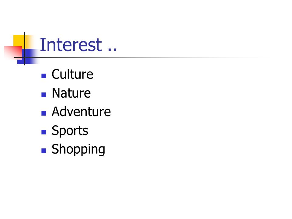 Interest.. Culture Nature Adventure Sports Shopping