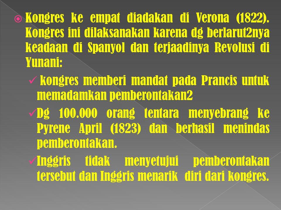  Kongres ke empat diadakan di Verona (1822). Kongres ini dilaksanakan karena dg berlarut2nya keadaan di Spanyol dan terjaadinya Revolusi di Yunani: k