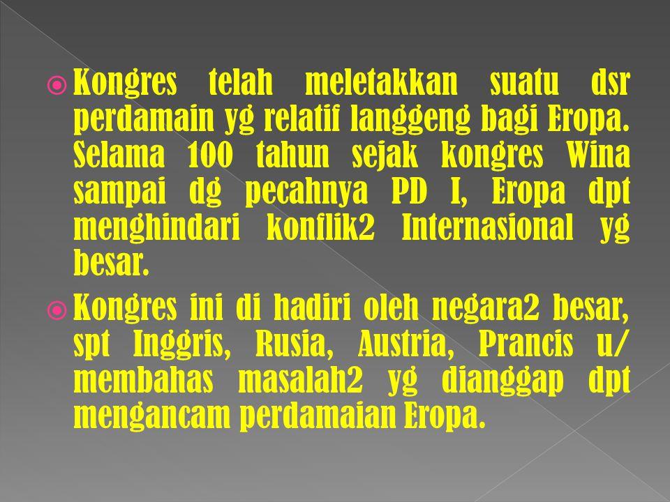  Kongres telah meletakkan suatu dsr perdamain yg relatif langgeng bagi Eropa. Selama 100 tahun sejak kongres Wina sampai dg pecahnya PD I, Eropa dpt