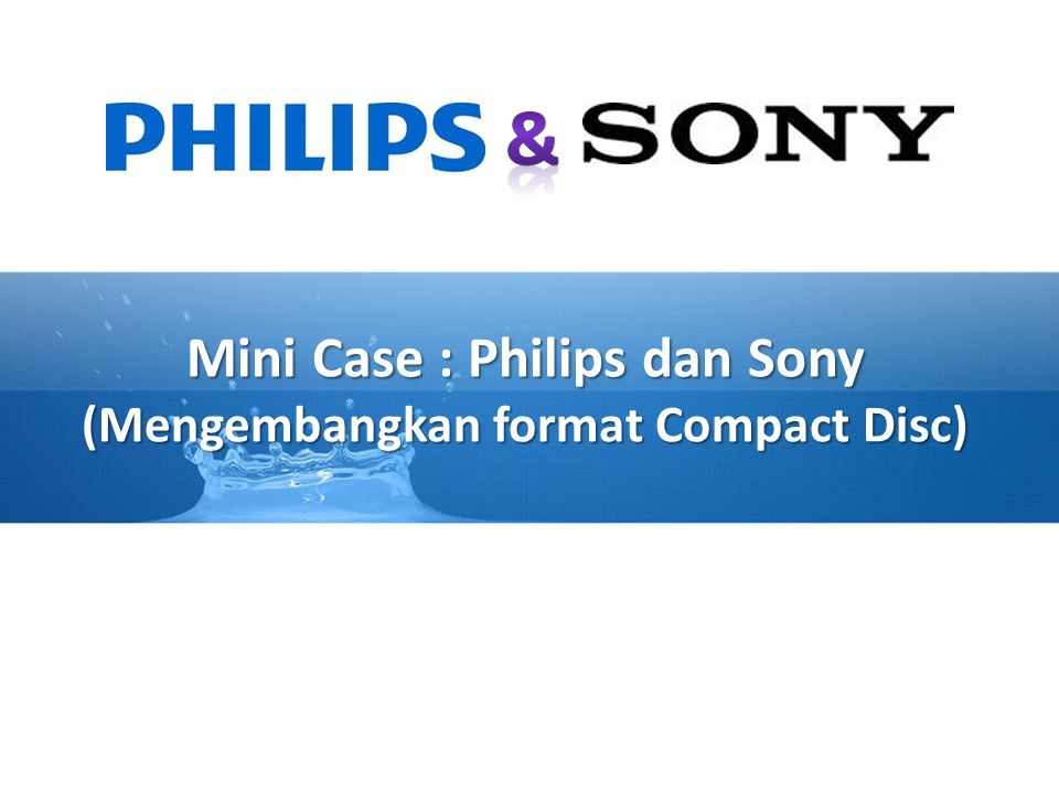 Mini Case : Philips dan Sony (Mengembangkan format Compact Disc)