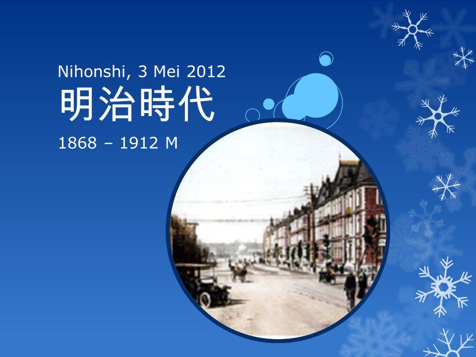 Nihonshi, 3 Mei 2012 明治時代 1868 – 1912 M