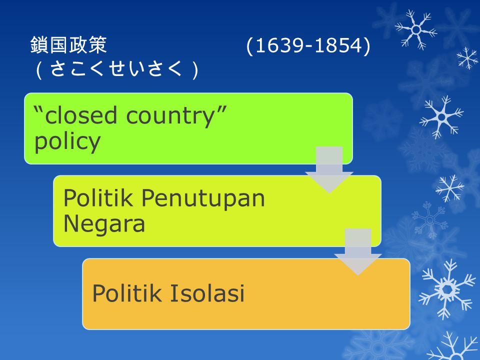"""鎖国政策 (1639-1854) (さこくせいさく) """"closed country"""" policy Politik Penutupan Negara Politik Isolasi"""