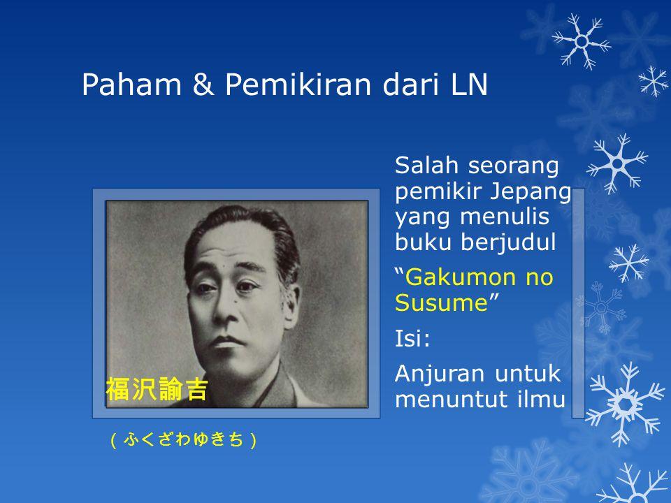"""Paham & Pemikiran dari LN 福沢諭吉 (ふくざわゆきち) Salah seorang pemikir Jepang yang menulis buku berjudul """"Gakumon no Susume"""" Isi: Anjuran untuk menuntut ilmu"""