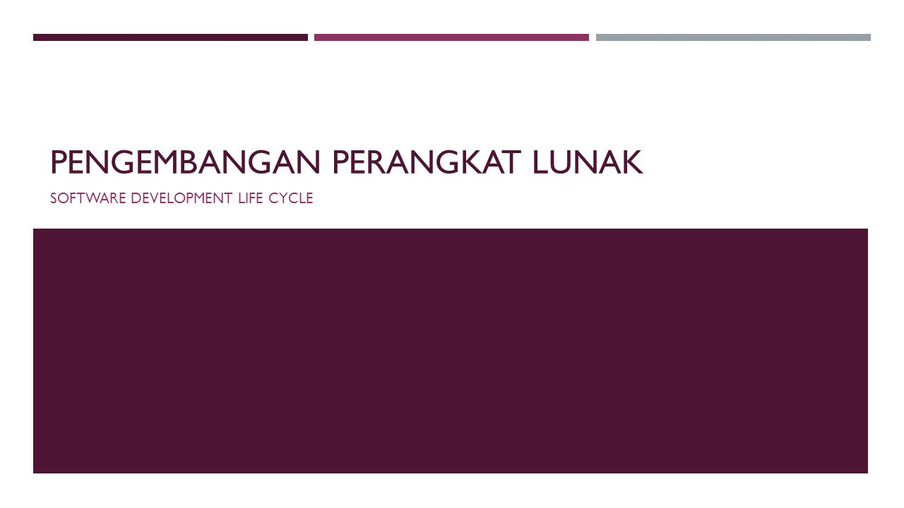 PENGEMBANGAN PERANGKAT LUNAK SOFTWARE DEVELOPMENT LIFE CYCLE