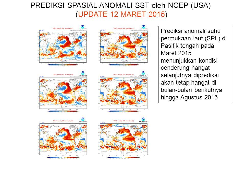Prediksi anomali suhu permukaan laut (SPL) di Pasifik tengah pada Maret 2015 menunjukkan kondisi cenderung hangat selanjutnya diprediksi akan tetap hangat di bulan-bulan berikutnya hingga Agustus 2015 PREDIKSI SPASIAL ANOMALI SST oleh NCEP (USA) (UPDATE 12 MARET 2015)