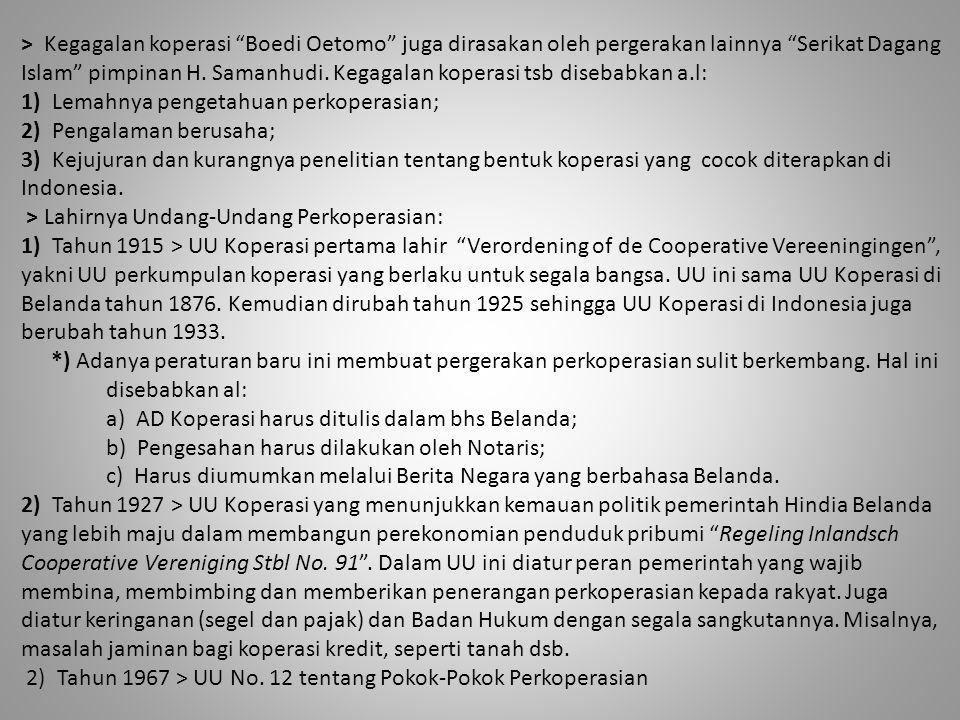 "> Kegagalan koperasi ""Boedi Oetomo"" juga dirasakan oleh pergerakan lainnya ""Serikat Dagang Islam"" pimpinan H. Samanhudi. Kegagalan koperasi tsb diseba"