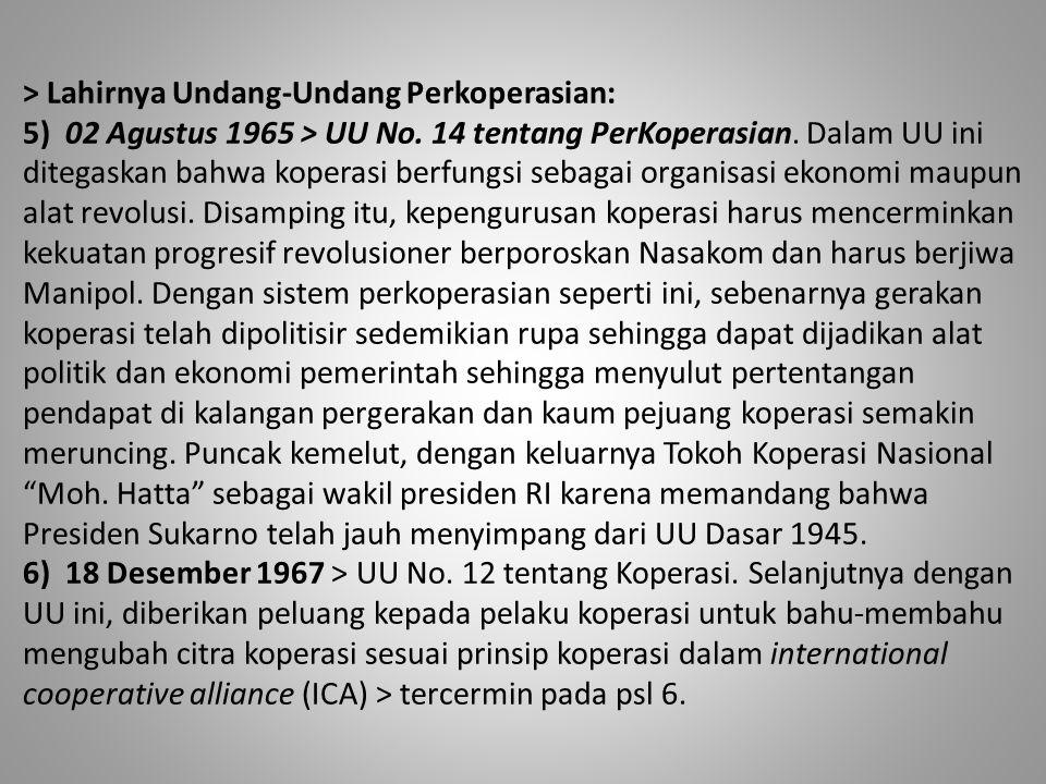 > Lahirnya Undang-Undang Perkoperasian: 5) 02 Agustus 1965 > UU No. 14 tentang PerKoperasian. Dalam UU ini ditegaskan bahwa koperasi berfungsi sebagai