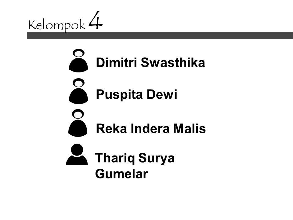 Dimitri Swasthika Puspita Dewi Reka Indera Malis Thariq Surya Gumelar Kelompok 4