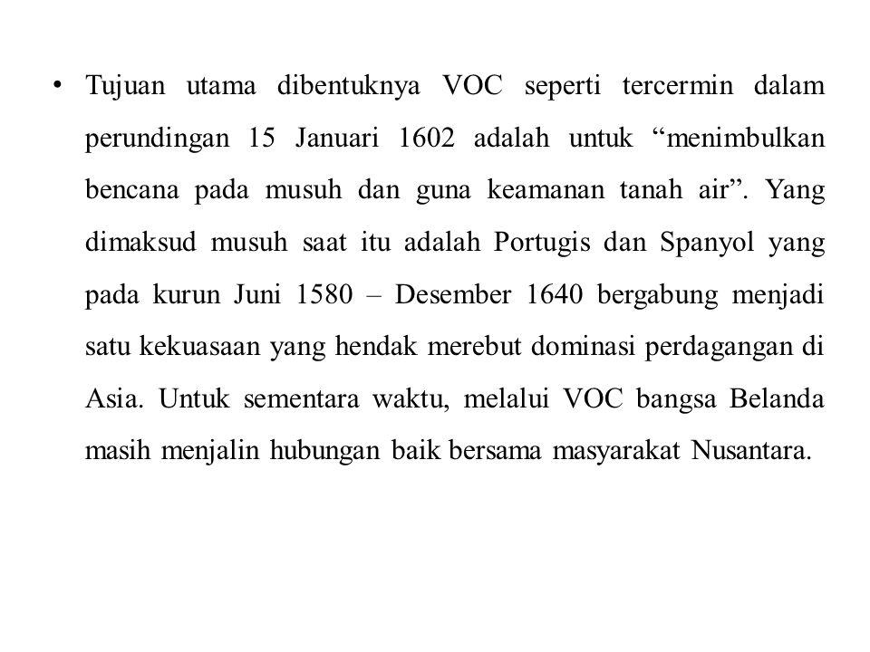 Tujuan utama dibentuknya VOC seperti tercermin dalam perundingan 15 Januari 1602 adalah untuk menimbulkan bencana pada musuh dan guna keamanan tanah air .