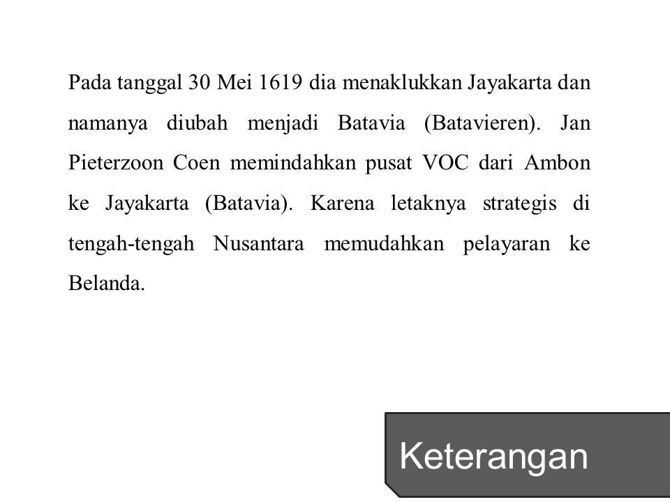 Pada tanggal 30 Mei 1619 dia menaklukkan Jayakarta dan namanya diubah menjadi Batavia (Batavieren).