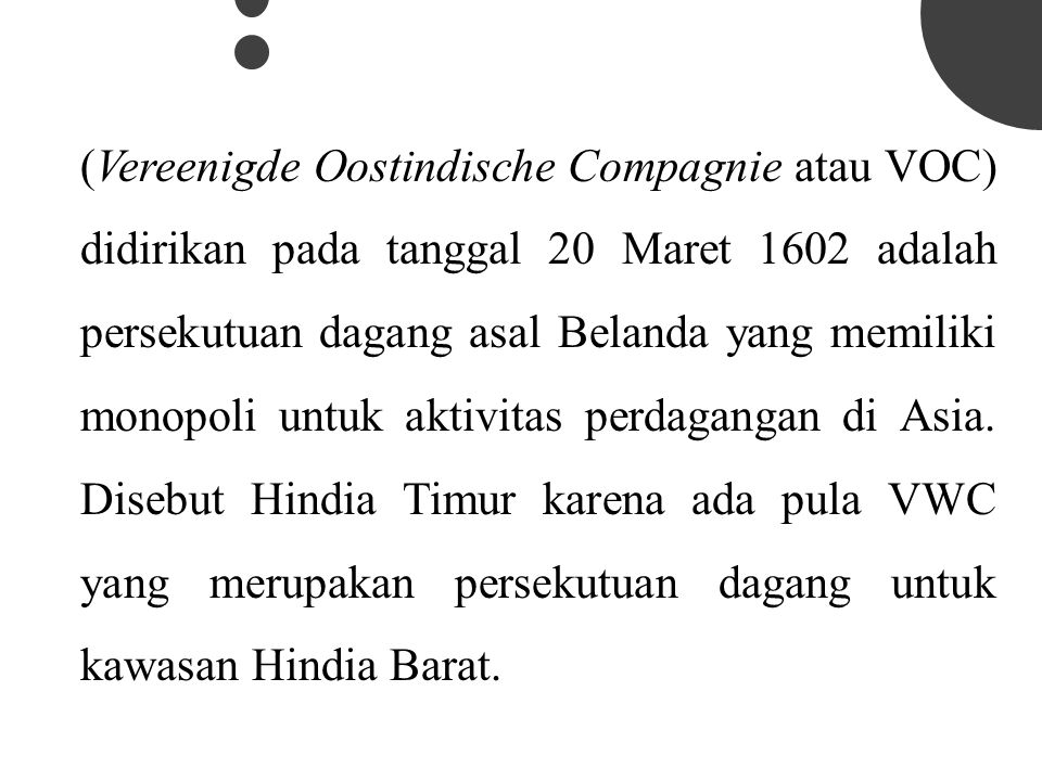 AWALAWAL Pada awalnya, tujuan utama bangsa-bangsa Eropa ke Asia Timur dan Tenggara termasuk ke Nusantara adalah untuk perdagangan, demikian juga dengan bangsa Belanda.