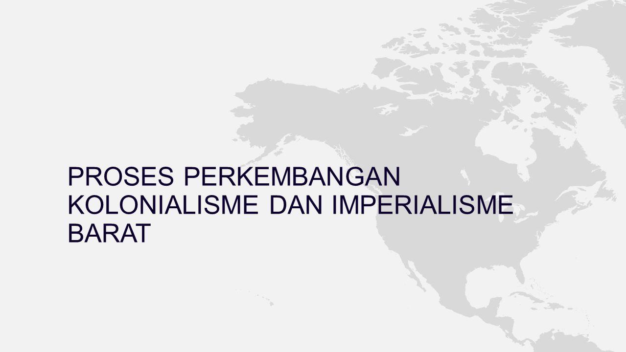 PROSES PERKEMBANGAN KOLONIALISME DAN IMPERIALISME BARAT