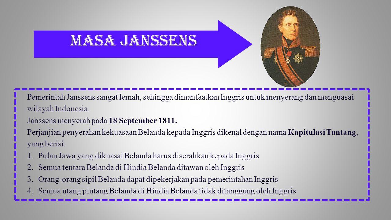 Pemerintah Janssens sangat lemah, sehingga dimanfaatkan Inggris untuk menyerang dan menguasai wilayah Indonesia. Janssens menyerah pada 18 September 1