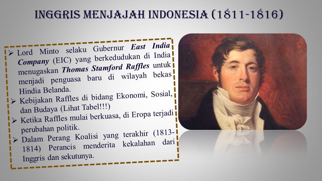  Lord Minto selaku Gubernur East India Company (EIC) yang berkedudukan di India menugaskan Thomas Stamford Raffles untuk menjadi penguasa baru di wil