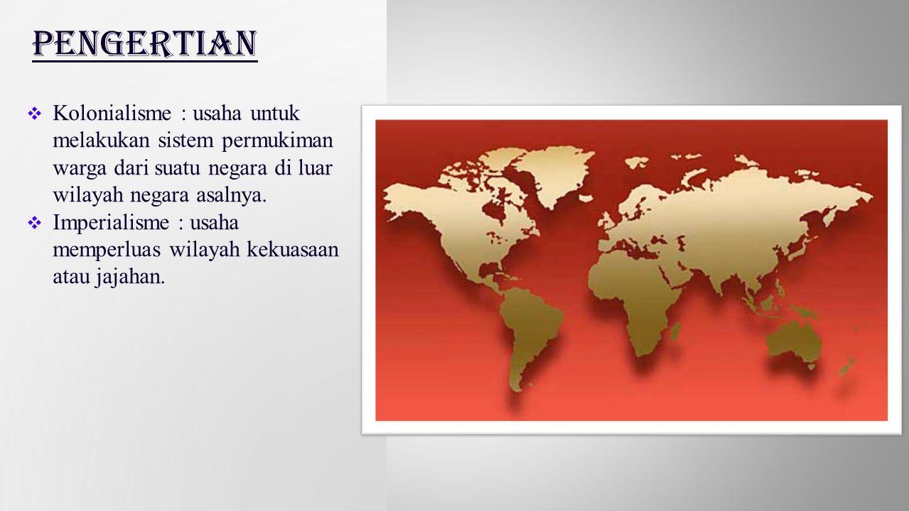  Kolonialisme : usaha untuk melakukan sistem permukiman warga dari suatu negara di luar wilayah negara asalnya.  Imperialisme : usaha memperluas wil