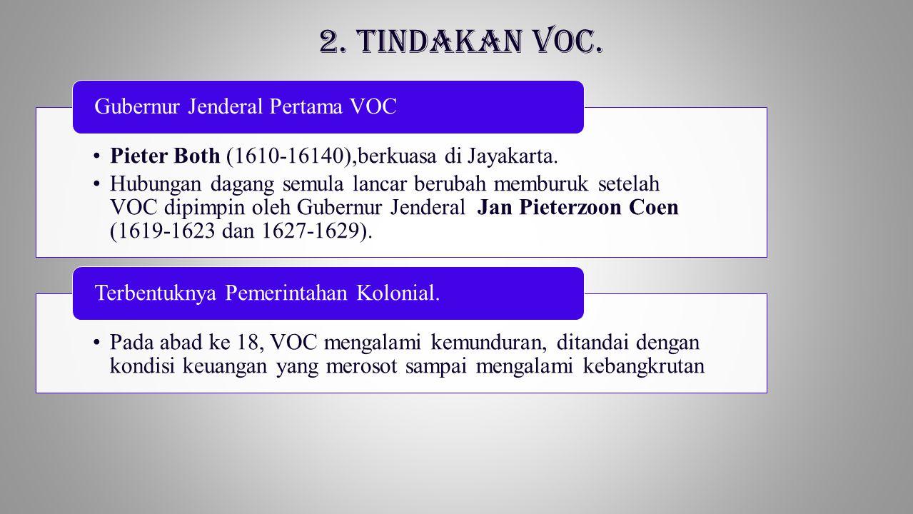 1.Banyaknya pegawai yang korupsi 2.Rendahnya kemampuan VOC dalam memantau monopoli perdagangan 3.Perlawanan rakyat secara terus menerus dari berbagai daerah di Indonesia  Pada 31 Desember 1799, VOC resmi dibubarkan.